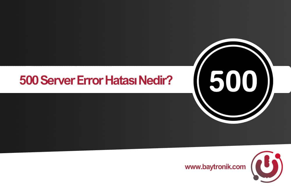 500 Server Error Hatası Nedir